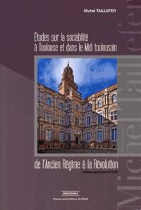 Ebooks scribd téléchargement gratuit Etudes sur la sociabilité à Toulouse et dans le Midi toulousain de l'Ancien Régime à la Révolution (French Edition) par Michel Taillefer PDF
