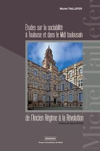 Michel Taillefer - Etudes sur la sociabilité à Toulouse et dans le Midi toulousain de l'Ancien Régime à la Révolution.