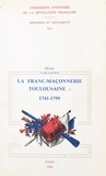 Michel Taillefer - La Franc-maçonnerie toulousaine sous l'Ancien régime et la Révolution - 1741-1799.
