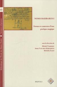 Michel Tardieu et Anna Van den Kerchove - Noms barbares - Volume 1, Formes et contextes d'une pratique magique.