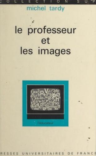 Le professeur et les images. Essai sur l'initiation aux messages visuels