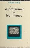 Michel Tardy et Gaston Mialaret - Le professeur et les images - Essai sur l'initiation aux messages visuels.