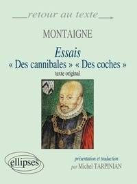 Michel Tarpinian et Michel de Montaigne - Essais Des cannibales Des coches.