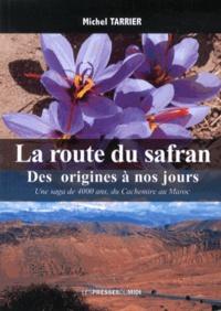 Michel Tarrier - La route du safran : des origines à nos jours - Une saga de 4000 ans, du Cachemire au Maroc.
