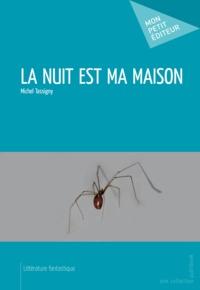 Michel Tassigny - La nuit est ma maison.