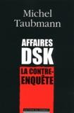 Michel Taubmann - Affaires DSK - La contre-enquête.