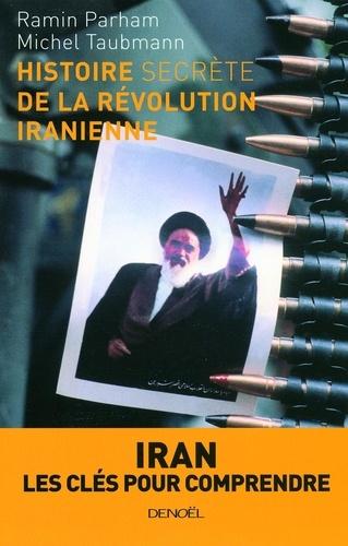 Michel Taubmann et Ramin Parham - Histoire secrète de la révolution iranienne.