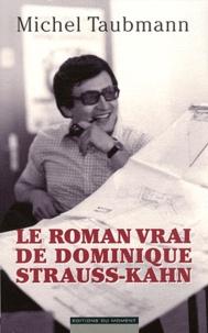 Michel Taubmann - Le roman vrai de Dominique Strauss-Kahn.