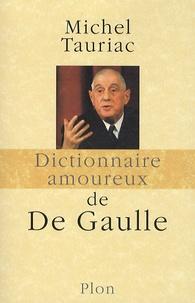 Michel Tauriac - Dictionnaire amoureux de De Gaulle.