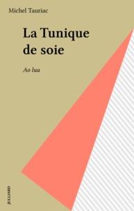 Michel Tauriac - La tunique de soie - Ào lÖua, roman.
