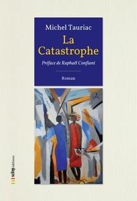Michel Tauriac - Les années créoles Tome 1 : La catastrophe.