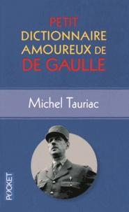 Michel Tauriac - Petit dictionnaire amoureux de De Gaulle.