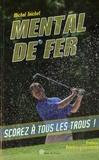 """Michel Teichet - Mental de fer ou Comment """"scorer"""" à tous les trous."""