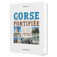 Michel Tercé - La Corse fortifiée de la Préhistoire à nos jours.