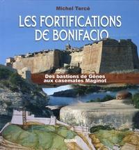 Michel Tercé - Les fortifications de Bonifacio - Des bastions de Gênes aux casemates Maginot.