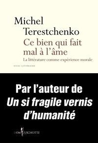 Michel Terestchenko - Ce bien qui fait mal à l'âme - La littérature comme expérience morale.