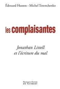 Michel Terestchenko et Edouard Husson - Les complaisantes - Jonathan Littell et l'écriture du mal.