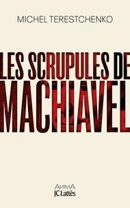 Michel Terestchenko - Les scrupules de Machiavel.