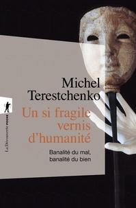 Michel Terestchenko - Un si fragile vernis d'humanité - Banalité du mal, banalité du bien.