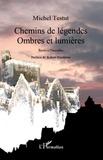 Michel Testut - Chemins de légendes - Ombres et lumières.