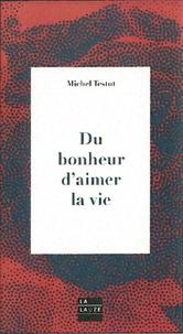Michel Testut - Du bonheur d'aimer la vie.