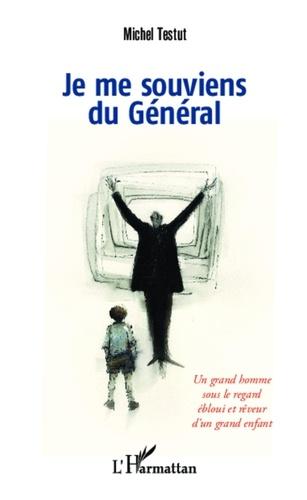 Michel Testut - Je me souviens du Général - Un grand homme sous le regard ébloui et rêveur d'un grand enfant.