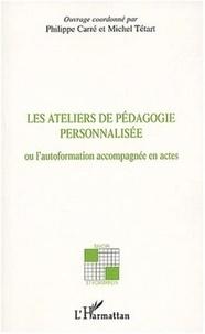 Michel Tétart et  Collectif - Les ateliers de pédagogie personnalisée ou l'autoformation accompagnée en actes.
