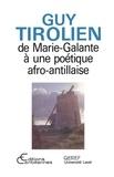 Michel Tétu et Guy Tirolien - Guy Tirolien - De Marie-Galante à une poétique afro-antillaise.