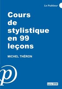 Michel Théron - Cours de stylistique en 99 leçons.
