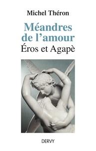 Michel Théron - Méandres de l'amour - Éros et Agapè.