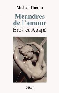 Michel Théron - Méandres de l'amour - Eros et Agapè.