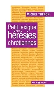 Michel Théron - Petit lexique des hérésies chrétiennes.