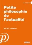 Michel Théron - Petite philosophie de l'actualité.