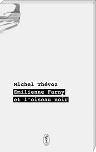 Michel Thévos - Emilienne Farny et l'oiseau noir.