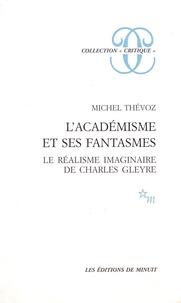 Michel Thévoz - L'académisme et ses fantasmes - Le réalisme imaginaire de Charles Gleyre.