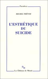 Michel Thévoz - L'esthétique du suicide.
