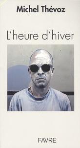 Michel Thévoz - L'heure d'hiver.
