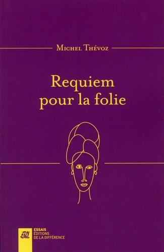 Michel Thévoz - Requiem pour la folie.