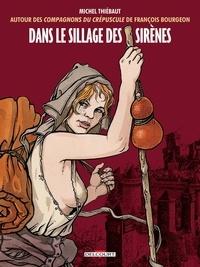 Michel Thiébaut et François Bourgeon - Dans le sillage des sirènes.
