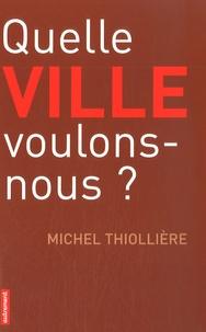 Michel Thiollière - Quelle ville voulons-nous?.