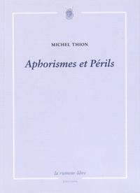 Michel Thion - Aphorismes et Périls.