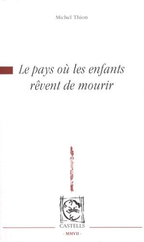 Michel Thion - Le pays où les enfants rêvent de mourir.