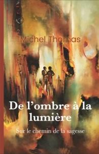 Michel Thomas - De l'ombre à la lumière - Sur le chemin de la sagesse.