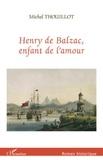 Michel Thouillot - Henry de Balzac, enfant de l'amour.