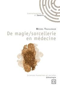Michel Thuilleaux - De magie/sorcellerie en médecine.