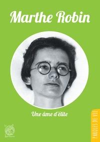 Michel Tierny - Marthe Robin - Une âme d'élite.
