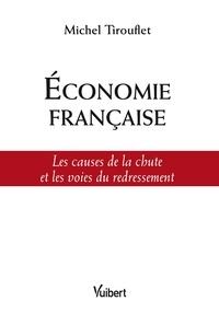 Economie française- Les causes de la chute et les voies du redressement - Michel Tirouflet |