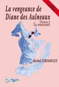 Michel Tirouflet - La vengeance de Diane des Aulneaux Tome 1 : Le serment.