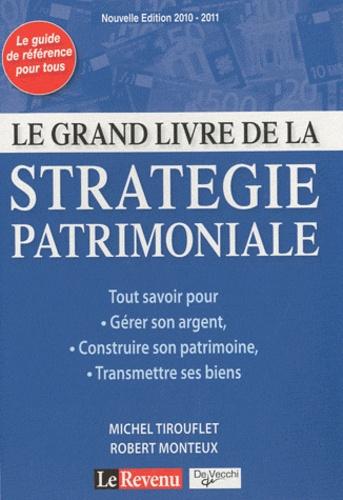 Michel Tirouflet et Robert Monteux - Le grand livre de la stratégie patrimoniale.