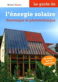 Michel Tissot - Le guide de l'énergie solaire et photovoltaïque.